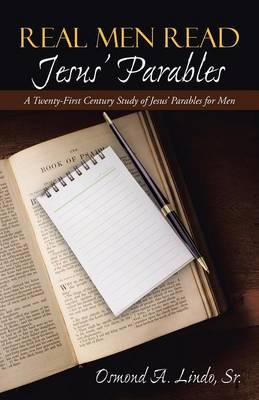 Real Men Read Jesus' Parables: A Twenty-First Century Study of Jesus' Parables for Men (Paperback)