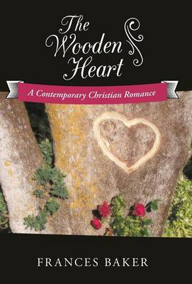 The Wooden Heart: A Contemporary Christian Romance (Hardback)