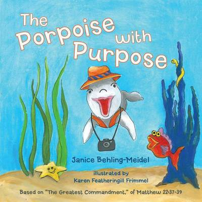 The Porpoise with Purpose: Based on the Greatest Commandment, of Matthew 22:37-39 (Paperback)