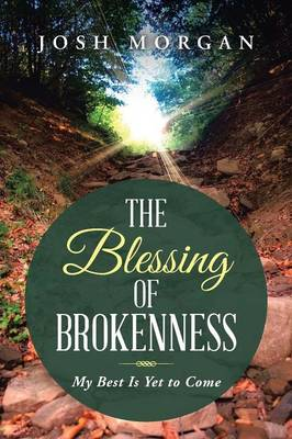 The Blessing of Brokenness: My Best Is Yet to Come (Paperback)
