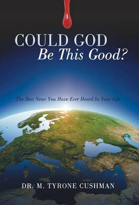 Could God Be This Good?: The Best News You Have Ever Heard in Your Life (Hardback)