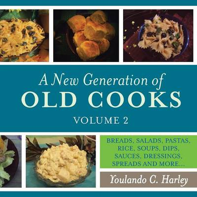 A New Generation of Old Cooks, Volume 2: Breads, Salads, Pastas, Rice, Soups, Dips, Sauces, Dressings, Spreads and More... (Paperback)