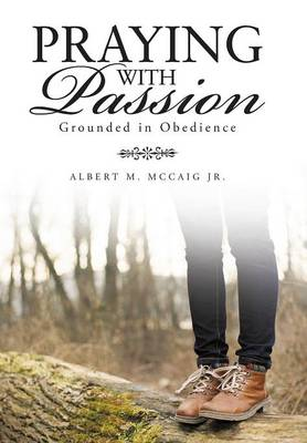 Praying with Passion: Grounded in Obedience (Hardback)