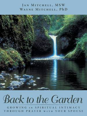 Back to the Garden: Growing in Spiritual Intimacy Through Prayer with Your Spouse (Paperback)