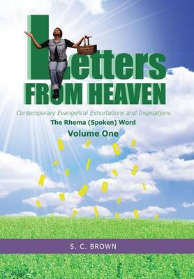 Letters from Heaven: Contemporary Evangelical Exhortations and Inspirations: The Rhema (Spoken) Word (Hardback)