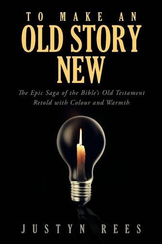 To Make An Old Story New: The Epic Saga of the Bible?s Old Testament Retold with Color and Warmth (Paperback)