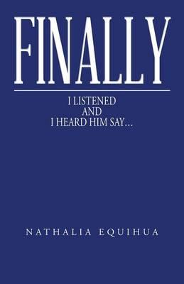Finally I Listened and I Heard Him Say... (Paperback)