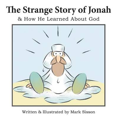 The Strange Story of Jonah: & How He Learned about God (Paperback)