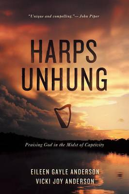 Harps Unhung: Praising God in the Midst of Captivity (Paperback)