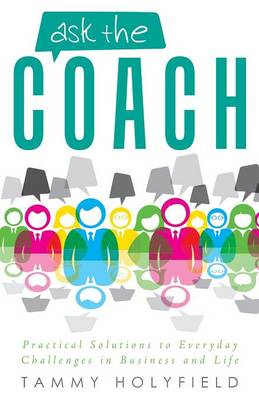 Ask the Coach: Practical Solutions to Everyday Challenges in Business and Life (Paperback)