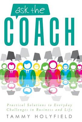 Ask the Coach: Practical Solutions to Everyday Challenges in Business and Life (Hardback)