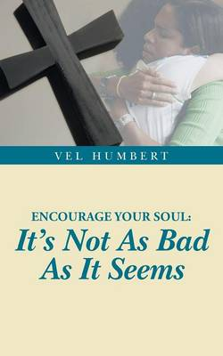 Encourage Your Soul: It's Not as Bad as It Seems (Paperback)