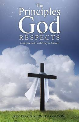 The Principles God Respects: Living by Faith Is the Key to Success (Paperback)