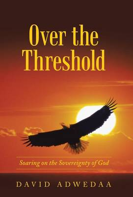 Over the Threshold: Soaring on the Sovereignty of God (Hardback)