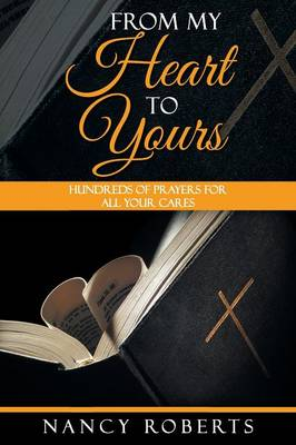 From My Heart to Yours: Hundreds of Prayers for All Your Cares (Paperback)