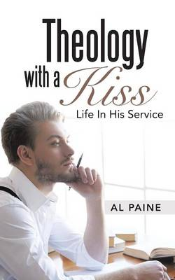 Theology with a Kiss: Life in His Service (Paperback)
