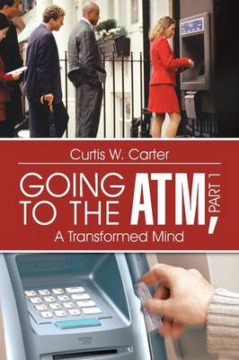 Going to the ATM, Part 1: A Transformed Mind (Paperback)