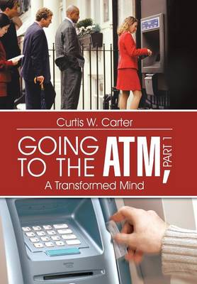 Going to the ATM, Part 1: A Transformed Mind (Hardback)