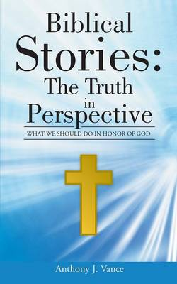 Biblical Stories: The Truth in Perspective: What We Should Do in Honor of God (Paperback)