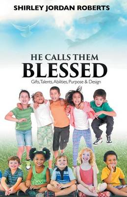 He Calls Them Blessed: Gifts, Talents, Abilities, Purpose & Design (Paperback)