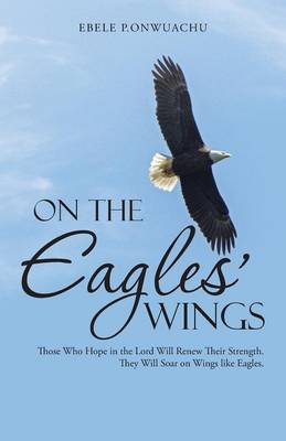 On the Eagles' Wings: Those Who Hope in the Lord Will Renew Their Strength. They Will Soar on Wings Like Eagles. (Paperback)
