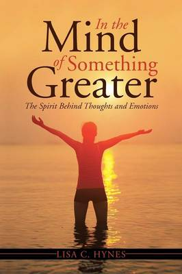 In the Mind of Something Greater: The Spirit Behind Thoughts and Emotions (Paperback)
