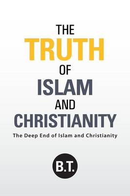 The Truth of Islam and Christianity: The Deep End of Islam and Christianity (Paperback)