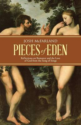 Pieces of Eden: Reflections on Romance and the Love of God from the Song of Songs (Paperback)