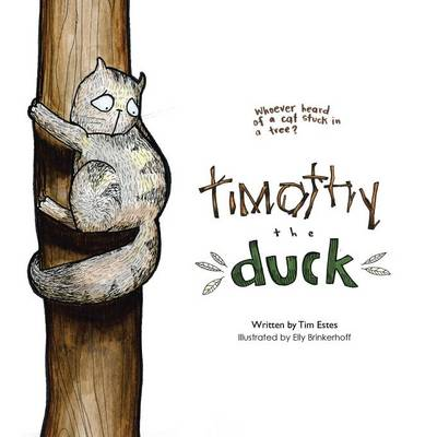 Timothy the Duck: Who Has Ever Heard of a Cat Stuck in a Tree? (Paperback)