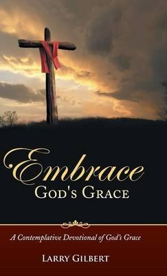 Embrace God's Grace: A Contemplative Devotional of God's Grace (Hardback)
