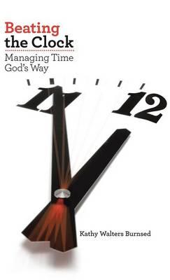Beating the Clock: Managing Time God's Way (Hardback)