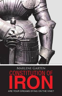 Constitution of Iron: Are Your Dreams Dying on the Vine? (Paperback)