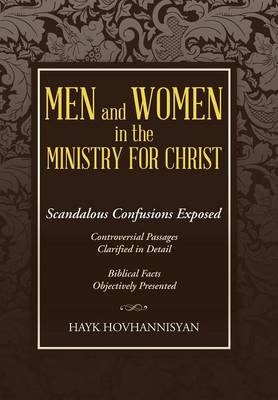 Men and Women in the Ministry for Christ: Scandalous Confusions Exposed (Hardback)