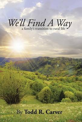 We'll Find a Way: A Family's Transition to Rural Life (Hardback)