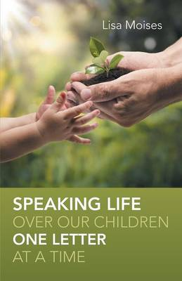 Speaking Life Over Our Children One Letter at a Time (Paperback)