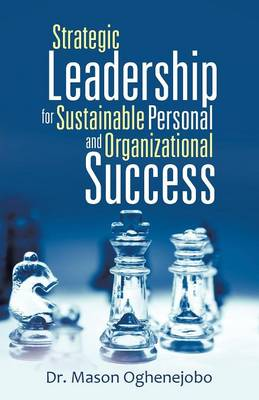 Strategic Leadership for Sustainable Personal and Organizational Success (Paperback)