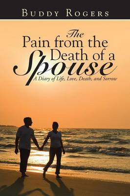 The Pain from the Death of a Spouse: A Diary of Life, Love, Death, and Sorrow (Paperback)