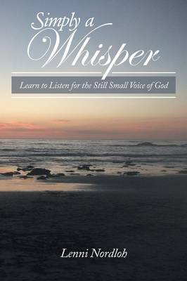 Simply a Whisper: Learn to Listen for the Still Small Voice of God (Paperback)