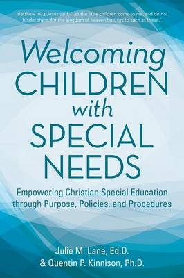 Welcoming Children with Special Needs: Empowering Christian Special Education Through Purpose, Policies, and Procedures (Paperback)