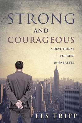 Strong and Courageous: A Devotional for Men in the Battle (Paperback)