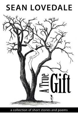 A True Gift: A Collection of Short Stories and Poems (Paperback)