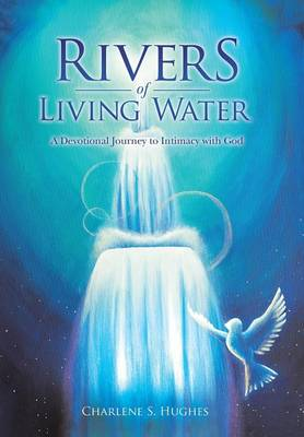Rivers of Living Water: A Devotional Journey to Intimacy with God (Hardback)