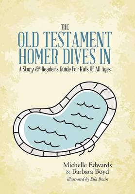 The Old Testament: Homer Dives In; A Story & Reader's Guide for Kids of All Ages (Hardback)