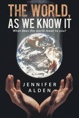 The World, as We Know It: What Does the World Mean to You? (Paperback)