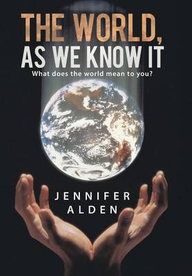 The World, as We Know It: What Does the World Mean to You? (Hardback)