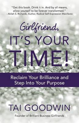 Girlfriend, It's Your Time!: Reclaim Your Brilliance and Step Into Your Purpose (Paperback)