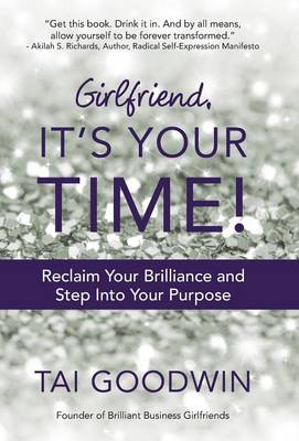 Girlfriend, It's Your Time!: Reclaim Your Brilliance and Step Into Your Purpose (Hardback)