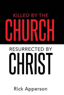 Killed by the Church, Resurrected by Christ (Hardback)
