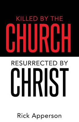 Killed by the Church, Resurrected by Christ (Paperback)