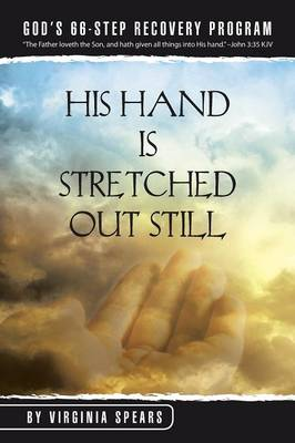 His Hand Is Stretched Out Still: God's 66-Step Recovery Program (Paperback)